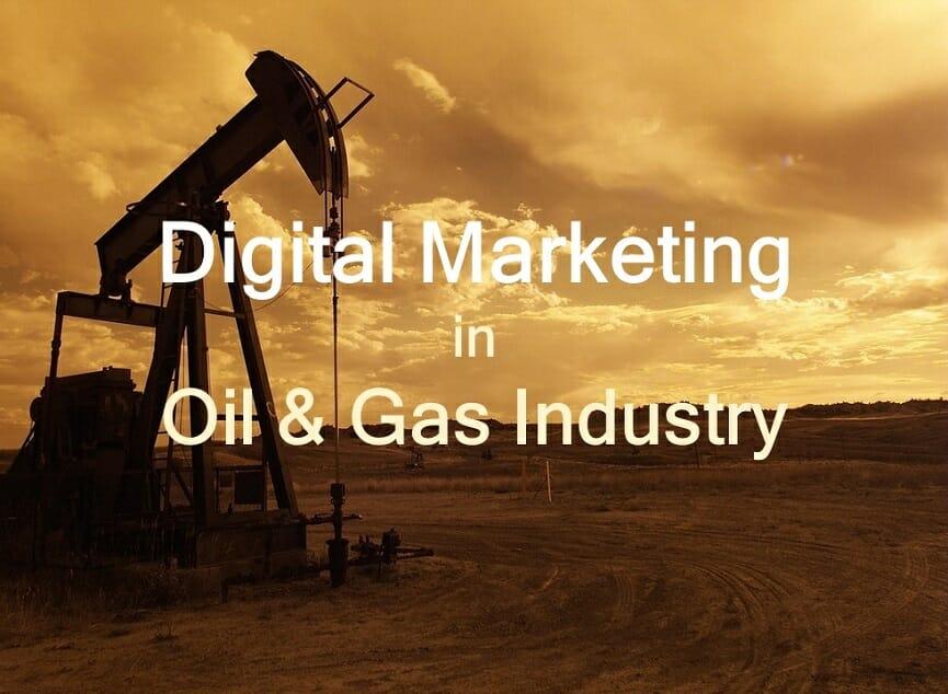 Digital Marketing in Oil & Gas Industry: How It Works
